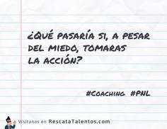 ¿Qué pasaría si, a pesar del miedo, tomaras la acción?  #coaching #PNL ✔ RescataTalentos.com