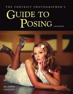 Bill hurter the portrait photographers guide to posing 2nd edition 2012