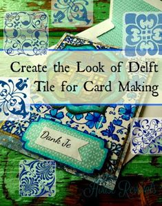 House Revivals: How to Create the Look of Delft Tile for Card Maki...