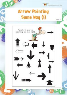 In the Arrow Pointing Same Way (1) Worksheets, the child must search systematically through all the arrows on the page to find 5 arrows that are pointing the same direction as that which is specified in the instruction.  Available at www.visuallearningforlife.com on the Visual Perceptual Skills Builder Level 1 CD.