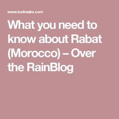 What you need to know about Rabat (Morocco) – Over the RainBlog