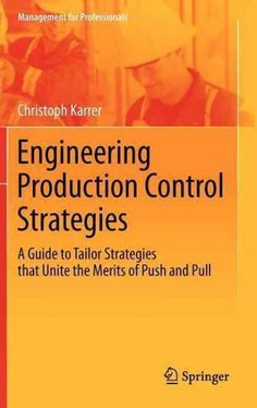 Engineering Production Control Strategies: A Guide to Tailor Strategies That Unite the Merits of Push and Pull
