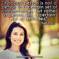 """""""A #happy #person is not a person in a certain set of #circumstances, but rather a person with a certain set of #attitudes."""" - Hugh Downs #truth #positivethinking #positivity #positiveattitude #wordsofwisdom #happiness #grateful #RebeccaHintze #dōTERRA #wellness #ShareGoodness"""