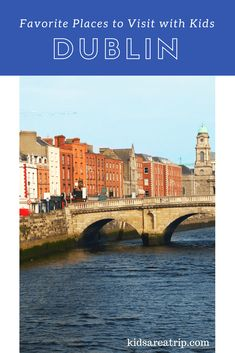 Dublin with Kids – 5 Favorite Places to Visit