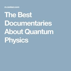 The Best Documentaries About Quantum Physics