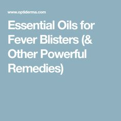 Essential Oils for Fever Blisters (& Other Powerful Remedies)