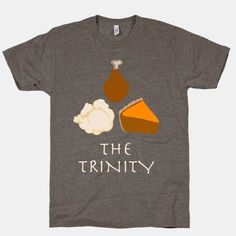 Let us gather around the warmth of the Thanksgiving Trinity - Turkey, Mashed Potatoes, and Pumpkin Pie. This holiday get some laughs with your family with this funny holiday food themed shirt.