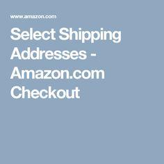 Select Shipping Addresses - Amazon.com Checkout