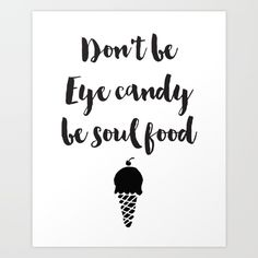 DON'T BE EYE CANDY BE SOUL FOOD - Don't be eye candy be soul food. A beautiful quote to bright up your day, packaged in a modern and professional design for multiple uses. Print it and hang it on your wall to remind yourself daily, or gift it to loved ones. This eye-catching design will make anybody pause for a second and reflect.  Art & Collectibles Prints Digital Prints digital art print printable wall art typography art print quote art print quote poster print canvas quote art…