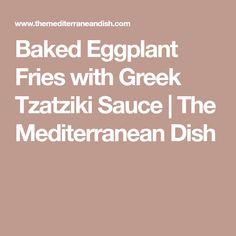 Baked Eggplant Fries with Greek Tzatziki Sauce | The Mediterranean Dish