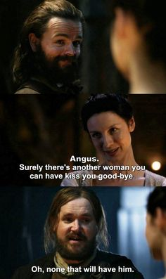 """""""Angus. Surely there's another woman you can have Kiss you good-bye"""" - Angus, Rupert and Claire #Outlander"""