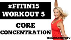 """Jessica Smith:  #FITIN15 #Workout 5: """"Core Concentration"""" Full Length 15-Minute Fat Burning Program"""