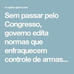 Sem passar pelo Congresso, governo edita normas que enfraquecem controle de armas. Por Renata Mariz  Jornal O Globo | Notícias Online