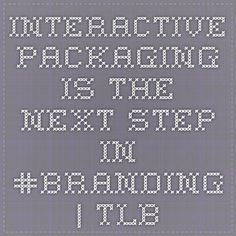 Interactive Packaging is the Next Step in #Branding | TLB