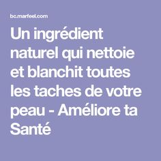 Un ingrédient naturel qui nettoie et blanchit toutes les taches de votre peau - Améliore ta Santé Health, Solution, Masks, Drink, Crochet, Natural Treatments, Natural Remedies, Beauty Recipe, Beauty Care
