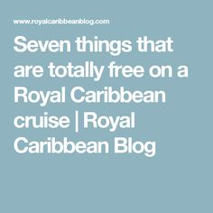Seven things that are totally free on a Royal Caribbean cruise   Royal Caribbean Blog