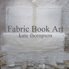 Fabric Art Book ~ online class by Kate Thompson of Fractured Angelics mixed media