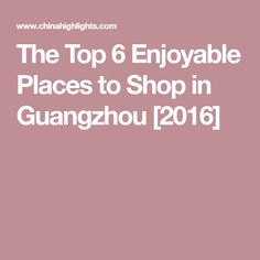 The Top 6 Enjoyable Places to Shop in Guangzhou [2016]