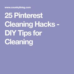 25 Pinterest Cleaning Hacks - DIY Tips for Cleaning
