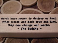 """Words have power to destroy or heal. When words are both true and kind, they can change the world."" The Buddha -More inspiration at LifePulp.com"