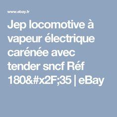 Jep locomotive à vapeur électrique carénée avec tender sncf   Réf 180/35   eBay