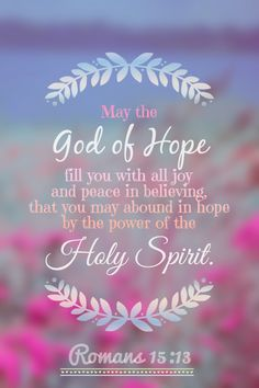 Romans 15:13 Bible verse. Spiritual inspiration. Scripture about our God of hope and the power of the Holy Spirit. Baptism Verses, Bible Verses Quotes, Bible Scriptures, Daily Prayer, Spiritual Inspiration, Holy Spirit, Romans 15, Gods Plan, God Loves Me