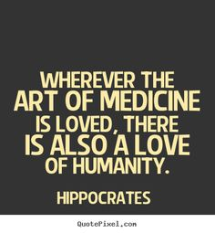 Hippocrates  picture quotes - Wherever the art of medicine is loved, there is also a love of humanity. - Love quotes