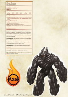 The Coal Golem. It's like a Stone Golem except flammable!!! Homebrewed for Dungeons & Dragons 5th Edition by me. Artist is tagged at the bottom of the page. This monster will be added in higher...