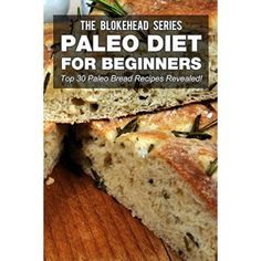 Paleo Diet For Beginners : Top 30 Paleo Bread Recipes Revealed! (The Blokehead Success Series)  #Recipe #For #Steak