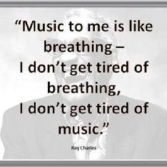 """Music to me is like breathing-- I don't get tired of breathing, I don't get tired of music."" --Ray Charles One of my favorite quotes! Motivacional Quotes, Lyric Quotes, Great Quotes, Quotes To Live By, Life Quotes, Inspirational Quotes, Quotes On Music, Qoutes About Music, Choir Quotes"
