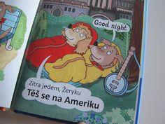 Před několika dny vyšla jedna z nejlepších dětskýchknížek na prázdniny, jakou si dokážete představit: Žeryk na cestách. Napadá vás snad něco příhodnějšího? Je milá, vtipná, má dokonalé rýmy, vejde se tak akorát do batůžku a děti se díky ní naučí i pár anglických slovíček. Drobná knížka je volným pokračováním nedávno vydaného prvního dílu s názvem …