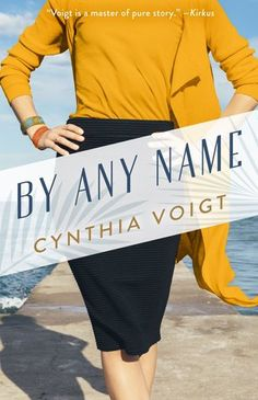 Title: By Any Name Author: Cynthia Voigt Publisher: Diversion Publising Publication Date: April 4, 2017 Stars: 4/5 Summary (from Goodreads): From the award-winning author of Homecoming and Dicey&#8…