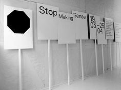 Research and development / Reader and signage system / Exhibition Stop Making Sense / Oslo Fine Art Society / 2010 Event Signage, Wayfinding Signage, Signage Design, Typography Design, Exhibition Display, Exhibition Poster, Exhibition Space, Exhibition Stands, Environmental Graphics
