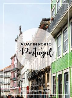 A day in Porto, Portugal – FREE & ADDICTED