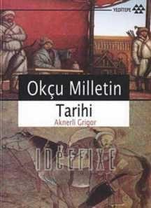 Aknerli Grigor - Okçu Milletin Tarihi, #ücretsizkitapoku, #epuboku, #pdfoku, #epub, #pdf, #ekitap,ücretsiz kitap oku, epub oku, pdf oku , #Okçu Milletin Tarihi , #Aknerli Grigor , Okçu Milletin Tarihi'ni büsbütün Grigor'un eseri olarak kabul etmek mümkün değildir. Eserin ilk kısmını yazara ait bilgiler olmaktan ziyade bir derleme olarak kabul etmek daha doğru olur. Kitapta 1265 yılından sonraki döneme dair verilen bilgilerin yer aldığı son kısım ise, şive farklılığından da anlaşılacağı…