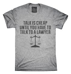 Funny Lawyer Talk Is Cheap T-shirts, Hoodies,