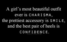 ~A girls most beautiful outfit ever is Charisma, the prettiest accessory is Smile, and the best pair of heels is Confidence. #quotes Quotes To Live By, Great Quotes, Life Quotes, Inspirational Quotes, Deep Quotes, Random Quotes, Quotes Quotes, Amazing Quotes, Motivational Quotes
