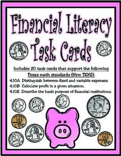 These 20 task cards support the following Texas standards (New TEKS): 4.10A  Distinguish between fixed and variable expenses. 4.10B  Calculate profit. 4.10E  Describe the basic purpose of financial institutions.  Includes 20 task cards, answer key, answer document, and gameboard.