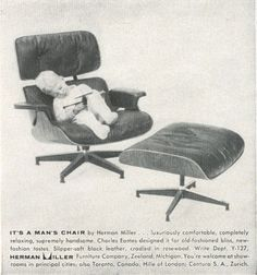 It's a young man's chair.  Eames Lounge Chair and Ottoman, vintage Herman Miller advertisement.  @hermanmiller