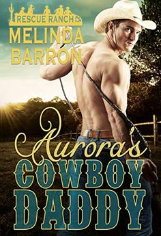 Aurora's Cowboy Daddy: A Daddy Dom Romance (Rescue Ranch Book 1) by Melinda Barron Book Club Books, Book 1, New Books, This Book, Aurora, The Ranch, Daddy, Romance, Book Reviews