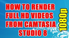 How to Render Videos in Full HD 1080p Using Camtasia Studio 8