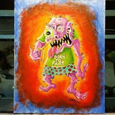 ORIGINAL MONSTER ART PAINTING BORN TO FART WEIRDO FINK SCHERES ORIGINAL ART  #PopArt