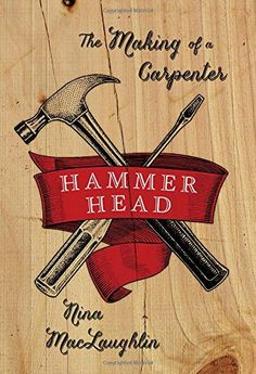 Hammer Head: The Making of a Carpenter by MacLaughlin, Nina Hardcover New Books, Good Books, Books To Read, Reading Books, Book Of Job, Career Change, Inspirational Books, What To Read, Nonfiction Books