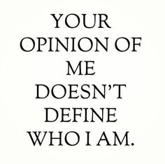 No it doesn't.  I used to care what others thought of me but now I am SO much more secure with myself.  I walk in my own shoes.  I am a great mother, partner, friend and woman!