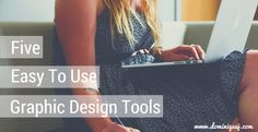 5 Easy To Use Graphic Design Tools via @djthewriter