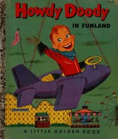 Howdy Doody in Funland by Edward Kean.  Illustrated by Art Seiden.  Copyright 1953 - Little Golden Book