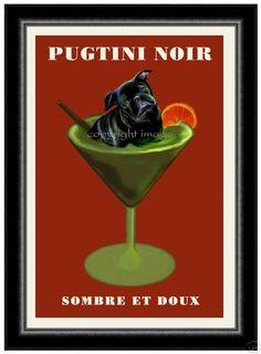 """Pugtini Noir"" - Black Pugtini ""Sombre et Doux"" - Dark & Sweet (Print Size: 24"" x 36"" Price: $95)"