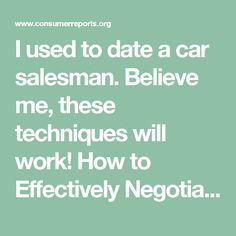 I used to date a car salesman.  Believe me, these techniques will work!  How to Effectively Negotiate a New Car Price | New Car Buying Guide - Consumer Reports