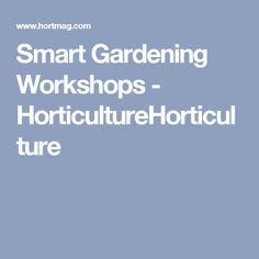 Smart Gardening Workshops - HorticultureHorticulture