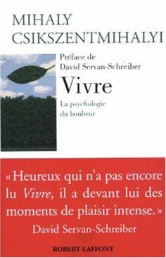 Vivre - La psychologie du bonheur: Amazon.fr: David Servan-Schreiber, Mihaly Csikszentmihalyi: Livres